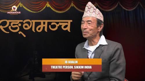 Jb Khakin (Theatre person, Sikkim India) On Ranga